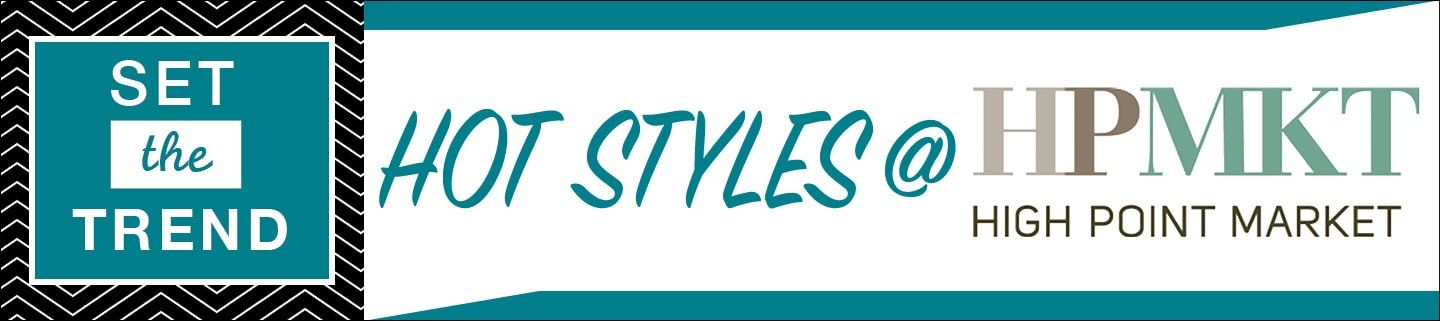Set the Trend: Hot Styles at High Point